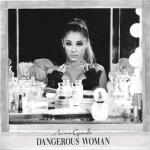 Ariana-DANGEROUS WOMAN