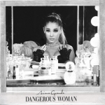 Ariana-DANGEROUS WOMAN